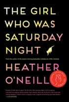 The Girl Who Was Saturday Night - A Novel ebook by