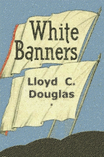 White Banners ebook by Lloyd C. Douglas
