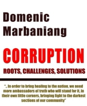 Corruption: Roots, Challenges, Solutions ebook by Domenic Marbaniang
