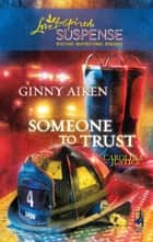 Someone to Trust (Mills & Boon Love Inspired) (Carolina Justice, Book 3) ebook by Ginny Aiken