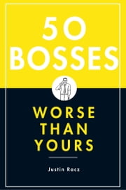 50 Bosses Worse Than Yours ebook by Justin Racz