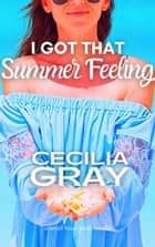 I Got That Summer Feeling ebook by Cecilia Gray