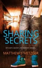 Sharing Secrets ebook by Matthew J. Metzger