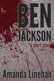 Ben Jackson: A Short Story ebook by Amanda Linehan