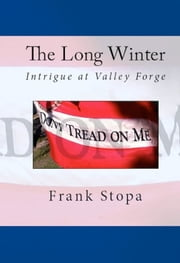 The Long Winter: Intrigue at Valley Forge ebook by Frank Stopa