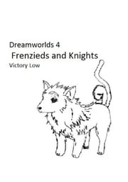 Dreamworlds 4: Frenzieds and Knights ebook by Victory Low