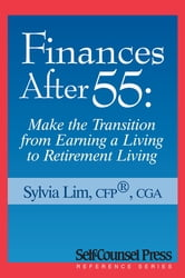 Finances After 55 - Transition from Earning a Living to Retirement Living ebook by Sylvia Lim