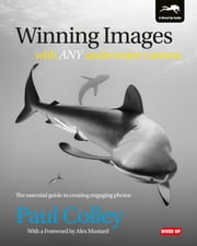 Winning Images with Any Underwater Camera: The Essential Guide to Creating Engaging Photos ebook by Colley, Paul