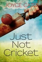 Just Not Cricket ebook by Joyce Cato
