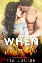 When We Touch - A second-chance romance ebook by Tia Louise
