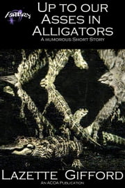 Up to Our Asses in Alligators ebook by Lazette Gifford