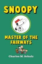 Snoopy, Master of the Fairways ebook by Charles M. Schulz
