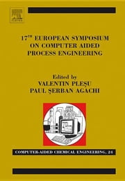 17th European Symposium on Computed Aided Process Engineering ebook by Plesu, Valentin