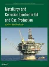 Metallurgy and Corrosion Control in Oil and Gas Production ebook by Robert Heidersbach