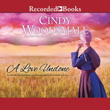 A Love Undone - An Amish Novel of Shattered Dreams and God's Unfailing Grace audiobook by Cindy Woodsmall