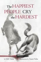 The Happiest People Cry the Hardest ebook by S.H. Vafai, Guita Vafai