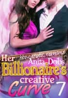 Her Billionaire's Creative Curve #7 ebook by