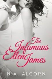 The Infamous Ellen James ebook by N.A. Alcorn