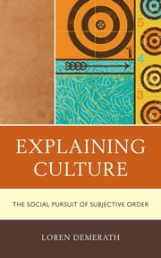 Explaining Culture - The Social Pursuit of Subjective Order ebook by Loren Demerath