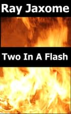 Two in a Flash ebook by Ray Jaxome
