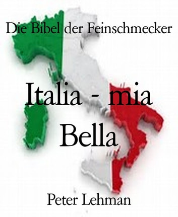 Die Bibel der Feinschmecker - Italia - mia Bella ebook by Peter Lehman
