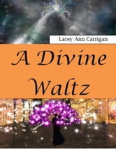 A Divine Waltz ebook by Lacey Ann Carrigan