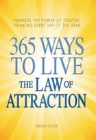 365 Ways to Live the Law of Attraction: Harness the power of positive thinking every day of the year ebook by Meera Lester