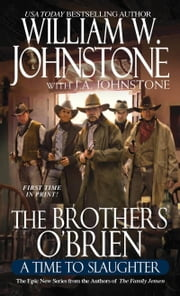 Brothers O'Brien: A Time to Slaughter ebook by William W. Johnstone,J.A. Johnstone