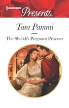 The Sheikh's Pregnant Prisoner - A Secret Baby Romance ebook by Tara Pammi