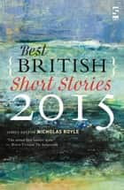 Best British Short Stories 2015 ebook by Nicholas Royle