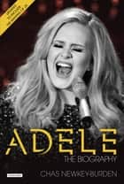 Adele: The Biography (Updated Edition) ebook by Chas Newkey-Burden