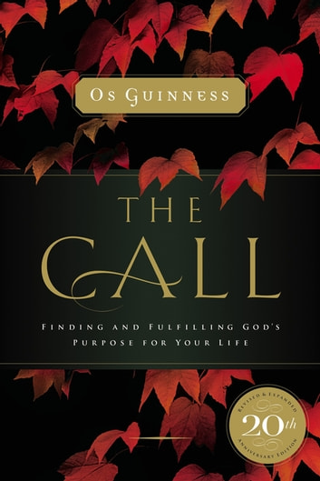The Call - Finding and Fulfilling God's Purpose For Your Life ebook by Os Guinness