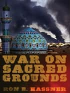 War on Sacred Grounds ebook by Ron E. Hassner