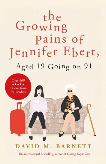 The Growing Pains of Jennifer Ebert, Aged 19 Going on 91 - The feel good, uplifting comedy ebook by David M. Barnett