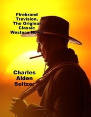 Firebrand Trevision, The Original Classic Western Novel ebook by Charles Alden Seltzer