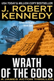 Wrath of the Gods - A James Acton Thriller, Book #18 電子書籍 by J. Robert Kennedy