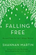 Falling Free - Rescued from the Life I Always Wanted ebook by Shannan Martin, Jen Hatmaker