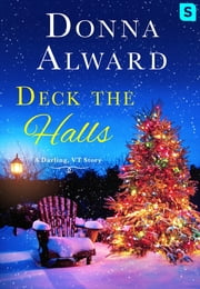 Deck the Halls - A Darling, VT Christmas Romance Novella ebook by Donna Alward