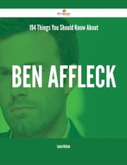 194 Things You Should Know About Ben Affleck ebook by Louise Nielsen