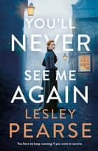 You'll Never See Me Again ebook by Lesley Pearse