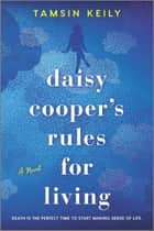 Daisy Cooper's Rules for Living - A Novel ebook by Tamsin Keily