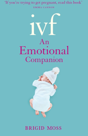 IVF: An Emotional Companion ebook by Brigid Moss