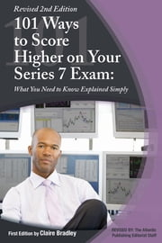 101 Ways to Score Higher on Your Series 7 Exam: What You Need to Know Explained Simply ebook by Claire Bradley