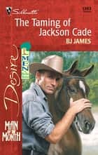 The Taming of Jackson Cade ebook by BJ James