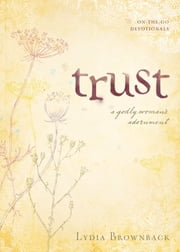 Trust - A Godly Woman's Adornment ebook by Lydia Brownback