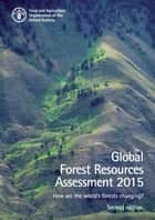 Global Forest Resources Assessment 2015. How are the World's Forests Changing? Second edition ebook by FAO