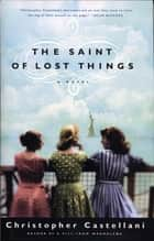 The Saint of Lost Things ebook by Christopher Castellani