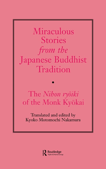 Miraculous Stories from the Japanese Buddhist Tradition - The Nihon Ryoiki of the Monk Kyokai ebook by Kyoko Motomuchi Nakamura