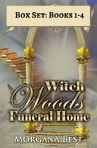 Witch Woods Funeral Home: Box Set: Books 1 - 4 ebook by Morgana Best