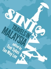 Sini Sana: Travels in Malaysia ebook by Tom Sykes and Tan May Lee (editors)